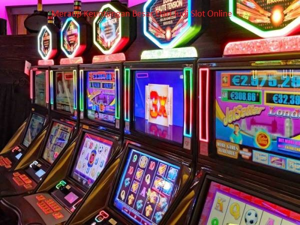Meraup Keuntungan Besar Dari Judi Slot Online