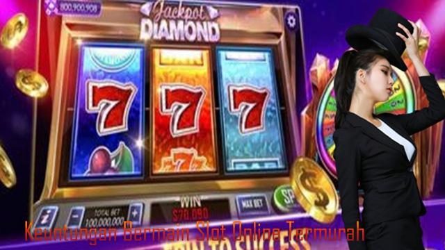 Keuntungan Bermain Slot Online Termurah