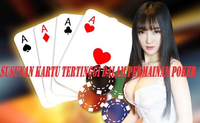 Susunan Kartu Tertinggi Dalam Permainan Poker