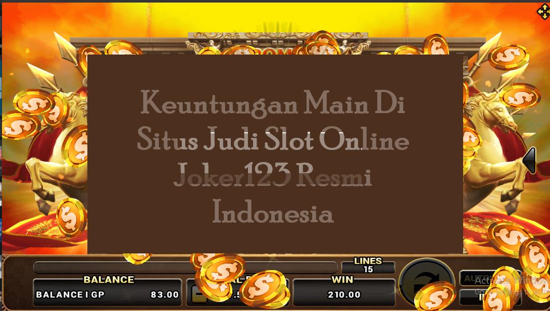 Keuntungan Main Di Situs Judi Slot Online Joker123 Resmi Indonesia