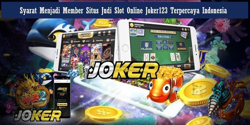 Syarat Menjadi Member Situs Judi Slot Online Joker123 Terpercaya Indonesia